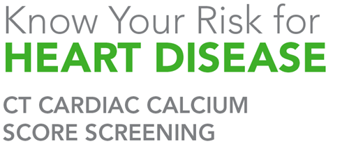 Text that Reads: Know your risk for heart disease. CT Cardiac Calcium Score Screening