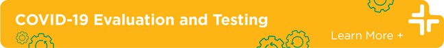 COVID-19 Evaluation and Testing. Click to learn more.